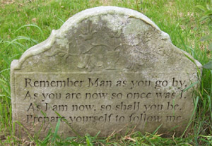 Headstone with the inscription 'Remember Man as you go by, As you are now so once was I, As I am now, so shall you be, Prepare yourself to follow me'